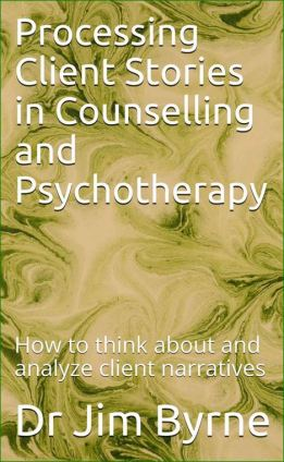 Processing client stories in counselling and therapy, jim byrne.JPG